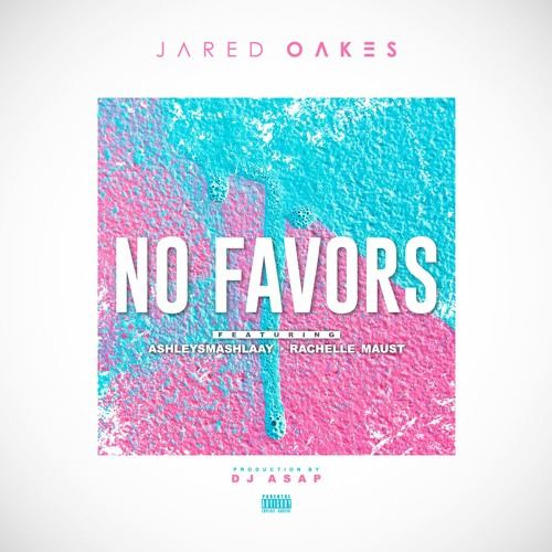 Jared Oakes No Favors (feat. AshleySmashlaay & Rachelle Maust) soundcloudhot