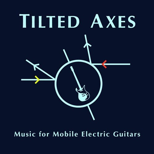 TILTED AXES: Music for Mobile Electric Guitars