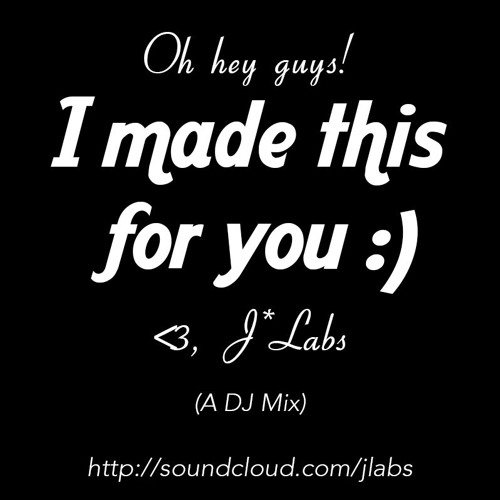 Oh hey guys! I Made This For You :) <3, J*Labs (A DJ Mix)