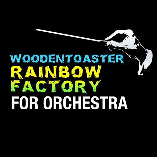 WoodenToaster 'Rainbow Factory' For Orchestra