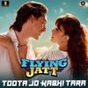 Toota Jo Kabhi Taara - Atif Aslam ( A Flying Jatt ).mp3