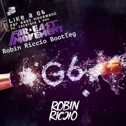 Far East Movement feat. Cataracs & Dev - Like A G6 (Robin Riccio Bootleg)