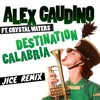 Alex Gaudino - Destination Calabria Ft. Crystal Waters (JICE Remix)