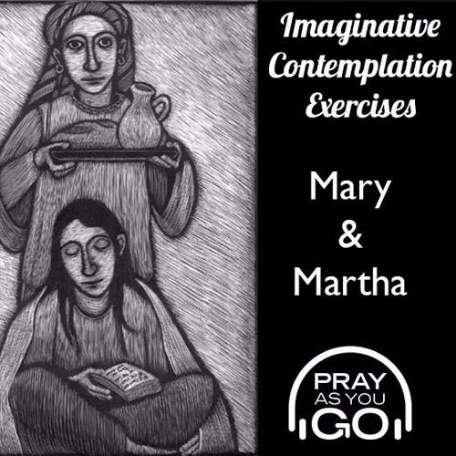 Imaginative Contemplation - Martha & Mary