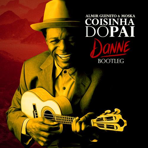 Almir Guineto & Moska - Coisinha do Pai (Danne 105bpm Bootleg)