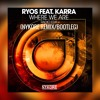 Ryos Ft. Karra - Where We Are (Nykore Bootleg Remix)