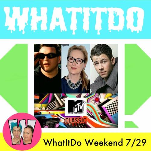 WhatItDo Weekend 7/29