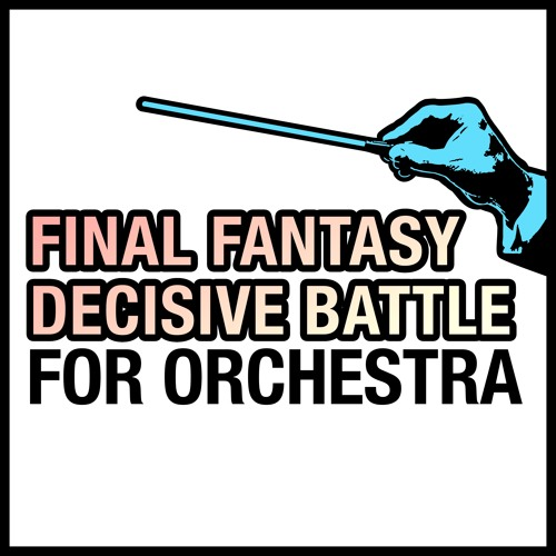Final Fantasy 'The Decisive Battle' For Orchestra