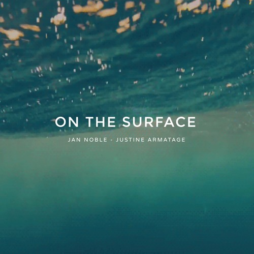 Jan Noble & Justine Armatage - On The Surface