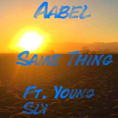 Aabel Ft Young Sly -  Same Thing