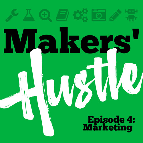 Makers' Hustle 04 - Marketing and Social Media