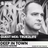 Deep In Town Radio Show #019 - 30.07.2016 Guest Mix True2Life