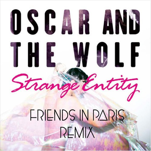 Oscar and The Wolf - Strange Entity - Friends In Paris Remix