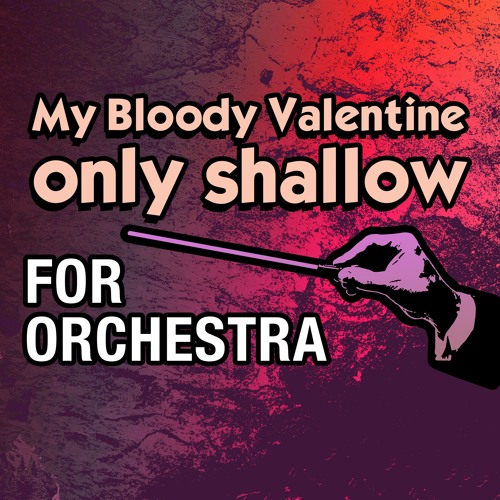 My Bloody Valentine 'Only Shallow' For Orchestra