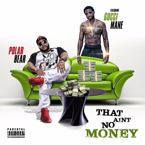 Polar - That Aint No Money(ft Gucci Mane)(Radio)