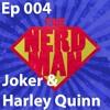 Nerd Man Podcast Ep 004 - Harley Quinn, Joker, Suicide Squad