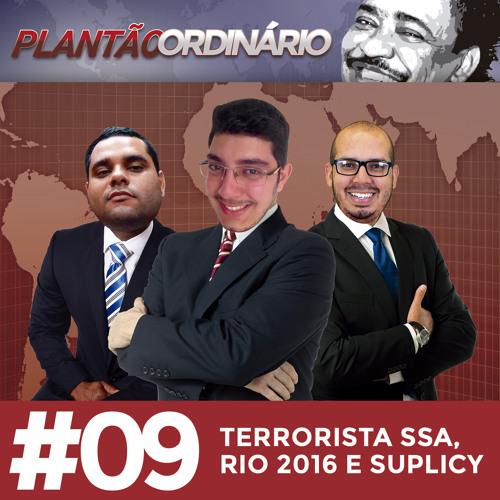 Plantão Ordinário 09 - Terrorista SSA, Rio 2016 e Suplicy