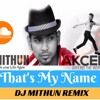 That's My Name-Akcent ft. Lora (DJ Mithun Remix)