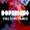 Dope Right - This Is My Church [✝FREE DOWNLOAD MOTHERFUCKERS✝]