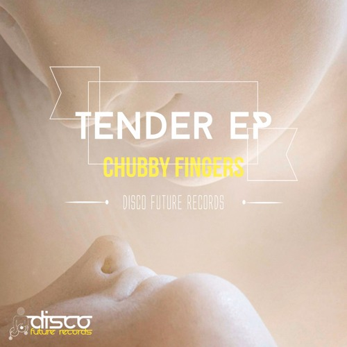 Chubby Fingers - Tender (Preview) Out Now on Traxsource