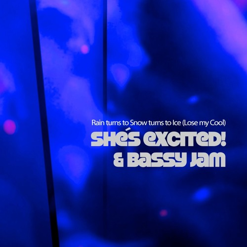 Rain turns to Snow turns to Ice (Lose my Cool) - She´s excited! & Bassy Jam