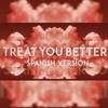 Treat You Better (Spanish Version) original de Shawn Mendes [VIDEO LINK IN DESCRIPTION]