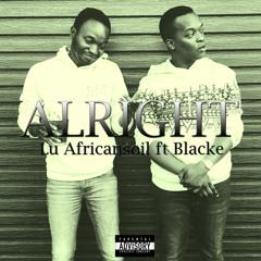 Alright - Lu Africansoil ft Blacke