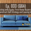033 - Q&A - Investing With Equity, First Home Buyers and Leasing To Relative