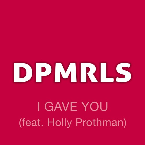 I gave you (feat. Holly Prothman)