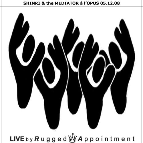 ShINRI & tHE mEDIATOR à l'OPUS 05.12.08