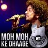 Moh Moh Ke Dhaage|Papon