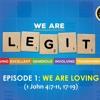 LEGIT EP1: WE ARE LOVING