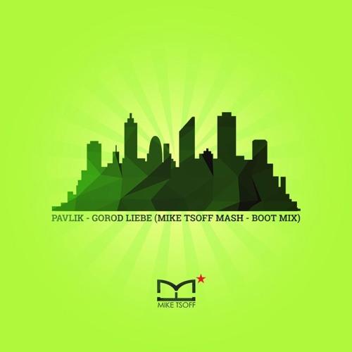 PAVLIK - GOROD LIEBE (MIKE TSOFF MASH - BOOT MIX)