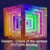 Sevenn - Colors Of The Rainbow (FUTURA Bootleg) << FREE DOWNLOAD >>