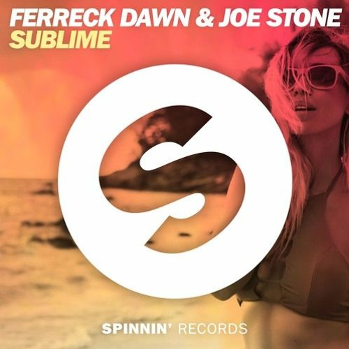 Ferreck Dawn & Joe Stone - Sublime (Out Now)