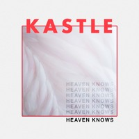 Kastle - Heaven Knows