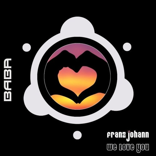 [OUT NOW] Franz Johann - We Love You (Chord Mode) [B.A.B.A. Records]