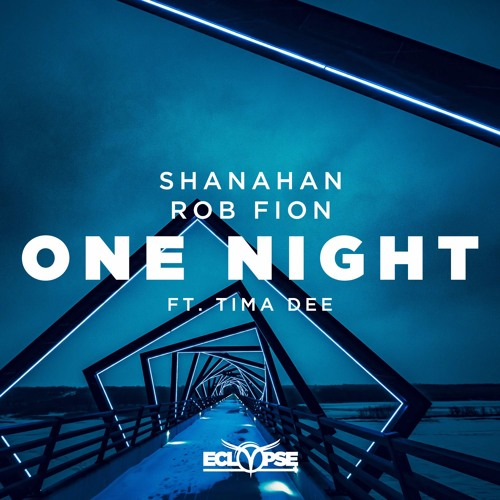 Shanahan & Rob Fion - One Night ft. Tima Dee [OUT NOW]