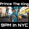 Prince The King 9PM IN NYC