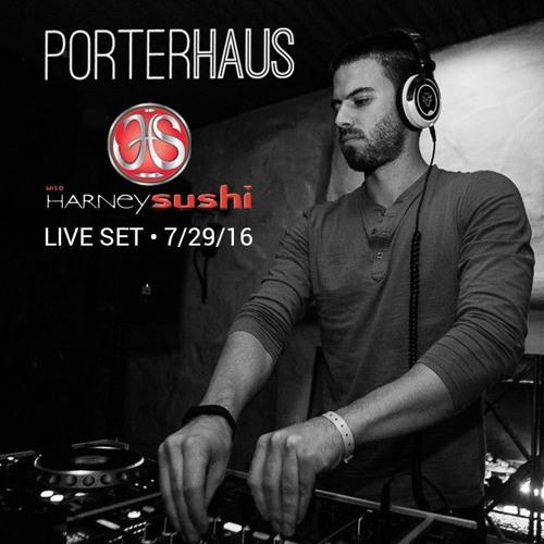 PORTERHAUS | Live @ Harney Sushi • 7.29.16 [3 HOUR SET]