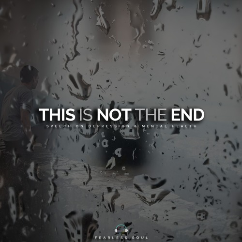 This Is Not The End - Inspirational Speech On Depression - FREE DOWNLOAD