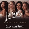 Little Mix - Secret Love Song Ft. Jason Derulo (Dauntless Remix/bootleg)