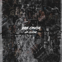 Dre Cruise - Up Close