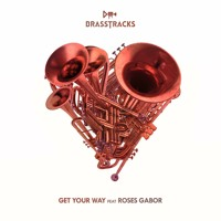 Brasstracks - Get Your Way (Ft. Roses Gabor)