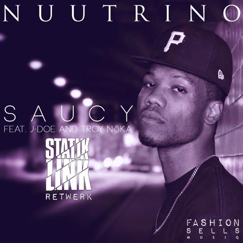 """Nuutrino - """"Saucy"""" ft. J-Doe & Troy NoKA (Statik Link Retwerk) [BUY=Free DL]"""