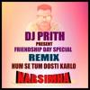 Humse Tum Dosti Karlo - Friendship Day Special - Remix - Dj Prith