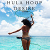 Hula Hoop Desire (Years & Years X Omi & Ben Lemonz)
