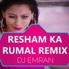 Resham Ka Rumal Remix - DJ Emran