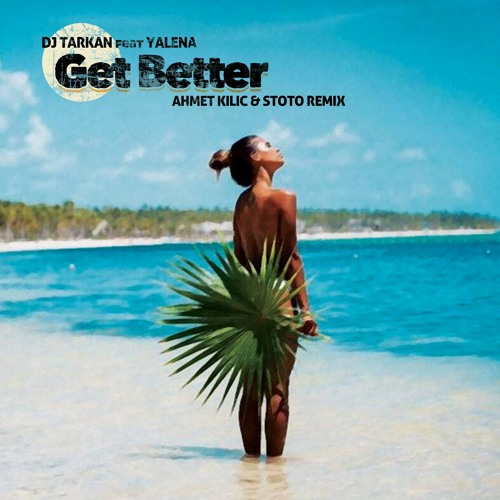 DJ Tarkan Feat. Yalena - Get Better (Ahmet Kilic & Stoto