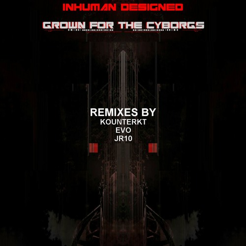 Inhuman Designed - Grown for the Cyborgs .EP - [Clip]